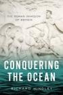 Conquering the Ocean: The Roman Invasion of Britain (Ancient Warfare and Civilization) Cover Image