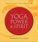 Yoga, Power & Spirit: Patanjali the Shaman Cover Image