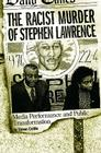 The Racist Murder of Stephen Lawrence: Media Performance and Public Transformation Cover Image