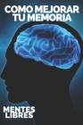 Como Mejorar Tu Memoria: Claves para fortalecer tu memoria al máximo! Cover Image