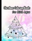Christmas coloring books for kids ages: Christmas coloring book for kids holiday gift for kids & toddlers Cover Image