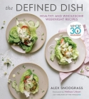 The Defined Dish: Whole30 Endorsed, Healthy and Wholesome Weeknight Recipes Cover Image