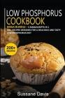 Low Phosphorus Cookbook: MEGA BUNDLE - 5 Manuscripts in 1 - 200+ Recipes designed for a delicious and tasty Low Phosphorus diet Cover Image