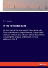 In the Forbidden Land: An Account of the Journey in Tibet capture by Tibetan Authorities Imprisonment, Torture and ultimate release; also var Cover Image