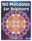 100 Mandalas for Beginners: An Adult Coloring Book Featuring 100 of the World's Most Beautiful Mandalas for Stress Relief and Relaxation Coloring Cover Image
