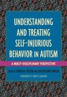 Understanding and Treating Self-Injurious Behavior in Autism: A Multi-Disciplinary Perspective Cover Image