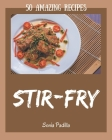 50 Amazing Stir-Fry Recipes: From The Stir-Fry Cookbook To The Table Cover Image