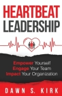 Heartbeat Leadership: Empower Yourself, Engage Your Team, Impact Your Organization Cover Image