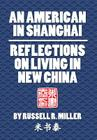 An American in Shanghai: Reflections on Living in New China Cover Image