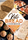 Keto Bread Cookbook: Delicious and Easy Homemade Recipes (Keto Bread, Pizza, Bagels, Muffins, Sweets and Snacks) Cover Image