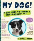 My Dog!: A Kids' Guide to Keeping a Happy & Healthy Pet Cover Image