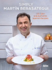 Simply Martín Berasategui: 100 Easy and Authentic Spanish Recipes Cover Image