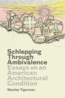 Schlepping Through Ambivalence: Essays on an American Architectural Condition Cover Image