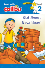 Caillou: Old Shoes, New Shoes - Read with Caillou, Level 2 Cover Image