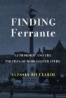 Finding Ferrante: Authorship and the Politics of World Literature Cover Image