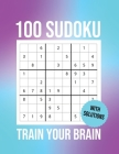 100 Sudoku Train Your Brain: Challenge, Tease, And Test Your Mental Prowess With these 100 Easy-To-Solve Sudoku Puzzles (Solutions Included). Cover Image