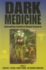 Dark Medicine: Rationalizing Unethical Medical Research (Bioethics and the Humanities) Cover Image