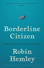 Borderline Citizen: Dispatches from the Outskirts of Nationhood (American Lives ) Cover Image