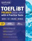 Kaplan TOEFL iBT Premier 2016-2017 with 4 Practice Tests: Book + CD + Online + Mobile (Kaplan Test Prep) Cover Image