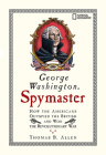 George Washington, Spymaster: How the Americans Outspied the British and Won the Revolutionary War Cover Image
