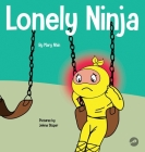 Lonely Ninja: A Children's Book About Feelings of Loneliness Cover Image