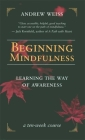 Beginning Mindfulness: Learning the Way of Awareness: A Ten Week Course Cover Image