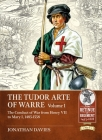 The Tudor Arte of Warre 1485-1558: The Conduct of War from Henry VII to Mary I Cover Image