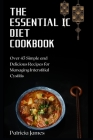 The Essential IC Diet Cookbook: Over 45 Simple and Delicious Recipes for Managing Interstitial Cystitis Cover Image
