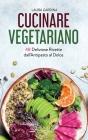 Cucinare Vegetariano: 48 Deliziose Ricette dall'Antipasto al Dolce Cover Image