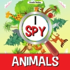 I Spy Animals: A Fun Guessing Game for Kids, Animal Themed I Spy for Kids Cover Image
