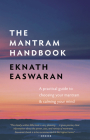 The Mantram Handbook: A Practical Guide to Choosing Your Mantram and Calming Your Mind (Essential Easwaran Library #2) Cover Image
