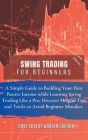 Swing Trading for Beginners: A Simple Guide to Creating Your First Passive Income While Learning Swing Trading Like a Pro. Discover Useful Tips and Cover Image