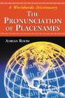 The Pronunciation of Placenames: A Worldwide Dictionary Cover Image