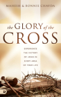 The Glory of the Cross: Experience the Victory of Jesus in Every Area of Your Life Cover Image
