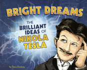 Bright Dreams: The Brilliant Inventions of Nikola Tesla Cover Image