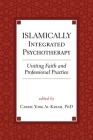 Islamically Integrated Psychotherapy: Uniting Faith and Professional Practice (Spirituality and Mental Health #3) Cover Image