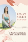 Reduce Anxiety In 30 Days: A Mindfulness Strategies With A Touch Of Humor: Reduce Anxiety Guide Cover Image