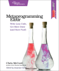 Metaprogramming Elixir: Write Less Code, Get More Done (and Have Fun!) Cover Image