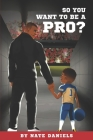 So You Want To Be A Pro? Cover Image