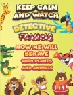 keep calm and watch detective Francis how he will behave with plant and animals: A Gorgeous Coloring and Guessing Game Book for Francis /gift for Fran Cover Image