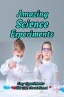 Amazing Science Experiments: Easy Experiments Kids Can Do at Home: Gifts for Kids Cover Image