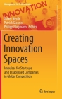 Creating Innovation Spaces: Impulses for Start-Ups and Established Companies in Global Competition (Management for Professionals) Cover Image