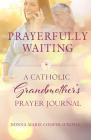 Prayerfully Waiting: A Catholic Grandmother's Prayer Journal Cover Image