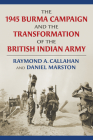 The 1945 Burma Campaign and the Transformation of the British Indian Army Cover Image