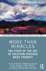 More Than Miracles: The State of the Art of Solution-Focused Brief Therapy (Routledge Mental Health Classic Editions) Cover Image