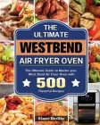 The Ultimate West Bend Air Fryer Oven: The Ultimate Guide to Master your West Bend Air Fryer Oven with 500 Flavorful Recipes Cover Image