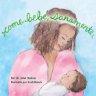Come bebé, sanamente (Love Baby Healthy) Cover Image