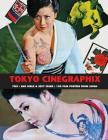 Tokyo Cinegraphix Two: Bad Girls & Sexy Crime: 100 Film Posters from Japan Cover Image