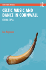 Celtic Music and Dance in Cornwall: Cornu-Copia Cover Image