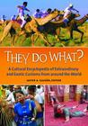 They Do What? a Cultural Encyclopedia of Extraordinary and Exotic Customs from Around the World Cover Image